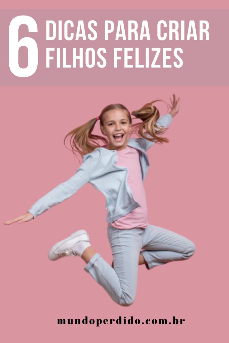 6 Dicas para criar filhos felizes