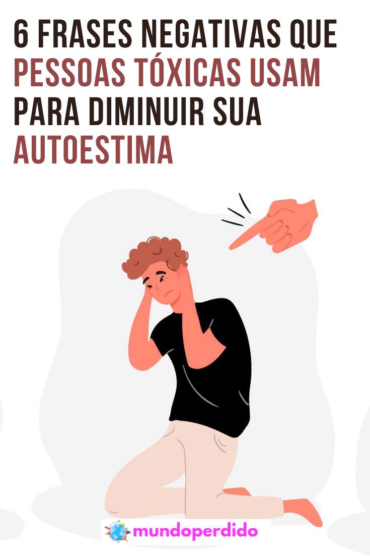 6 Frases negativas que pessoas tóxicas usam para diminuir sua autoestima