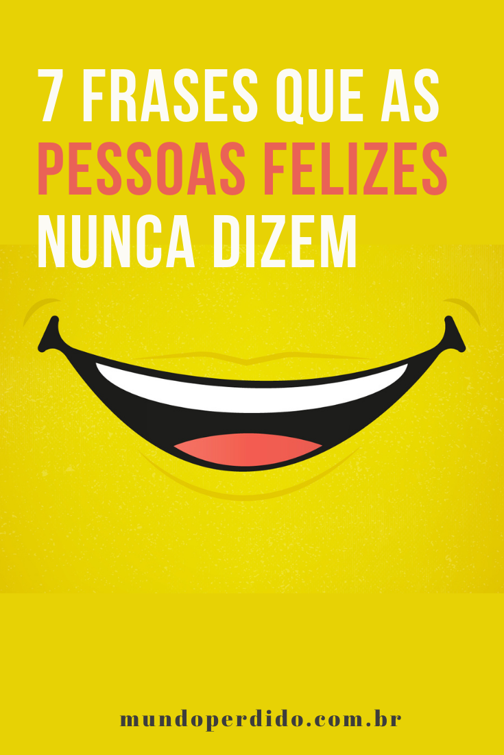 ᐈ 7 Frases que as pessoas felizes nunca dizem