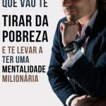 7 Hábitos que vão te tirar da pobreza e te levar a ter uma mentalidade milionária