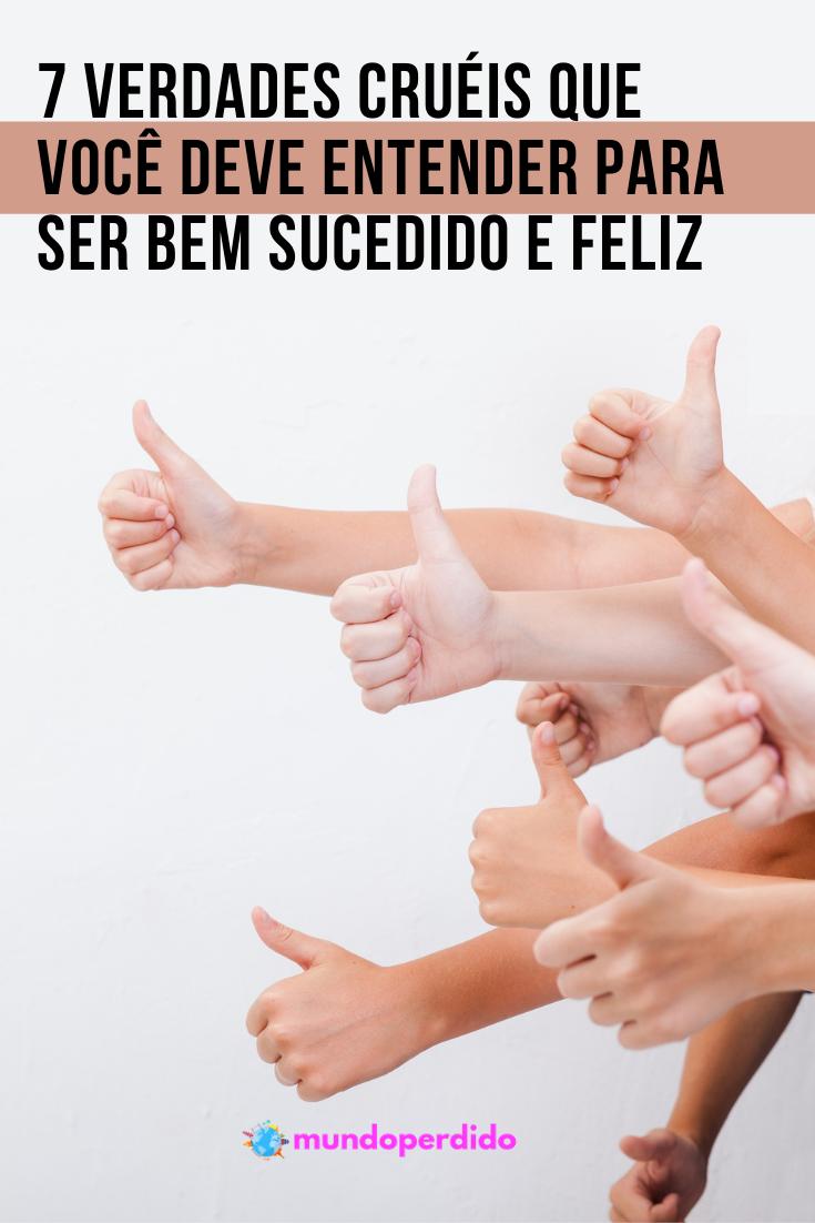 7 Verdades cruéis que você deve entender para ser bem sucedido e feliz