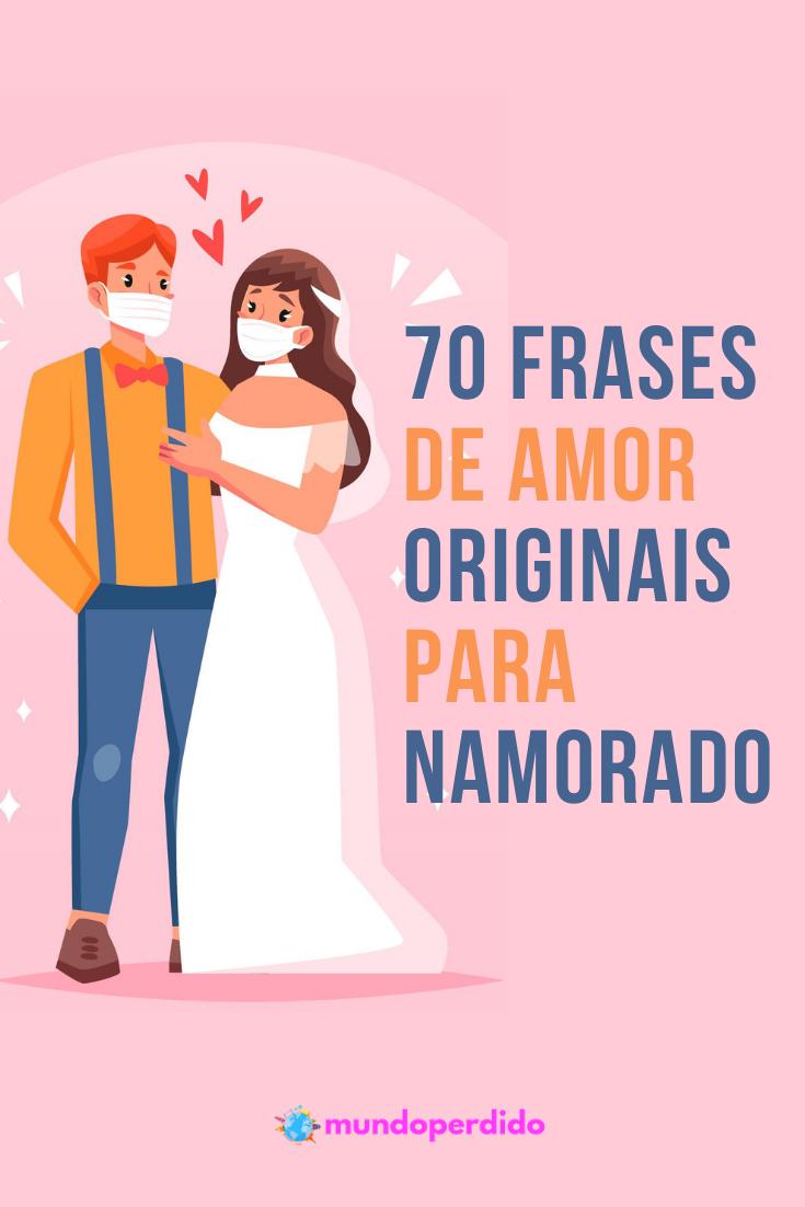 ᐈ 70 Frases De Amor Originais Para Namorado