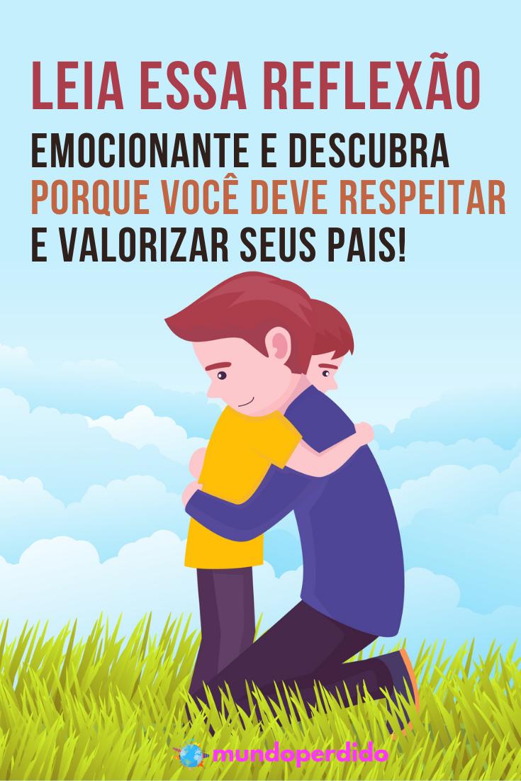 Leia essa reflexão emocionante e descubra porque você deve respeitar e valorizar seus pais!