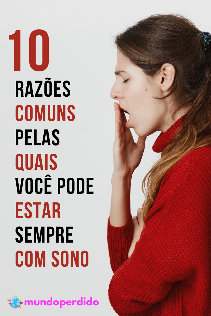 10 Razões comuns pelas quais você pode estar sempre com sono