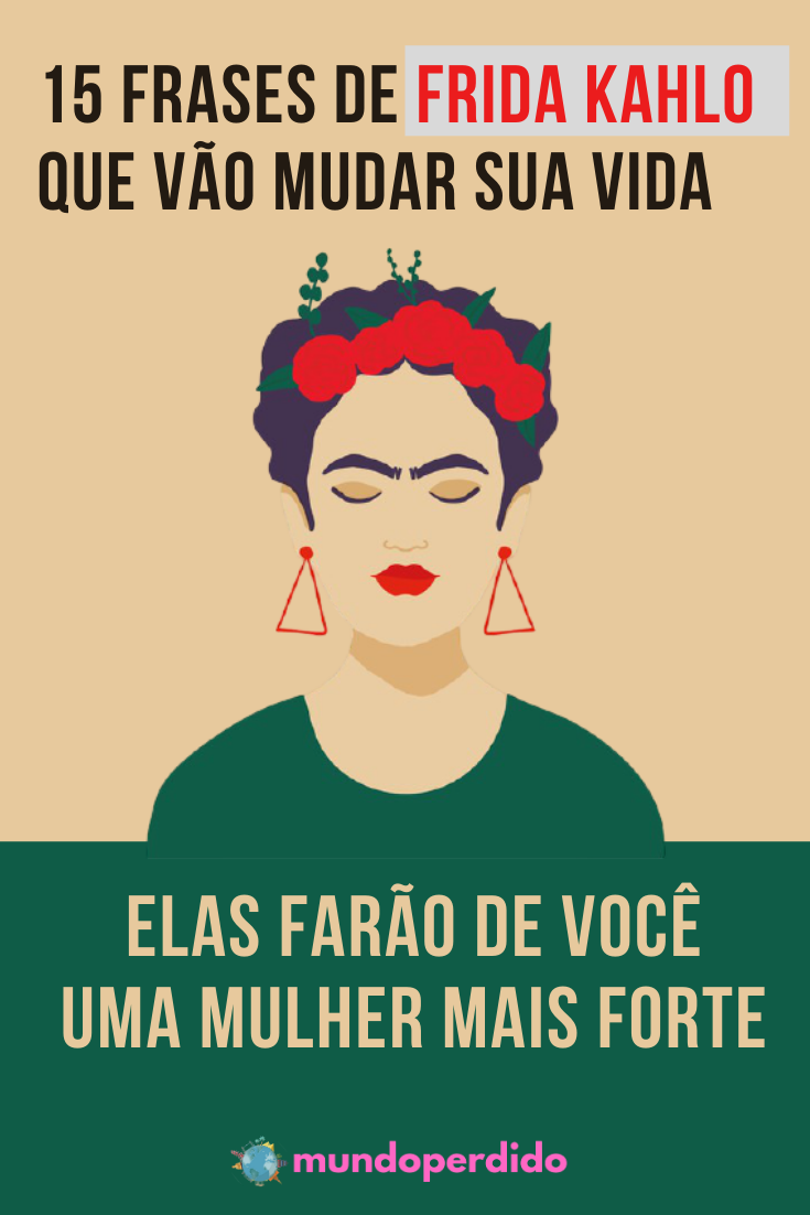 15 Frases de Frida Kahlo que vão mudar sua vida – Elas farão de você uma mulher mais forte