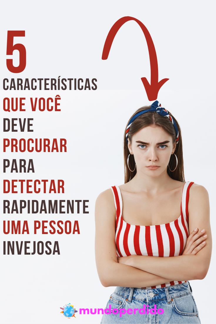 5 Características que você deve procurar para detectar rapidamente uma pessoa invejosa