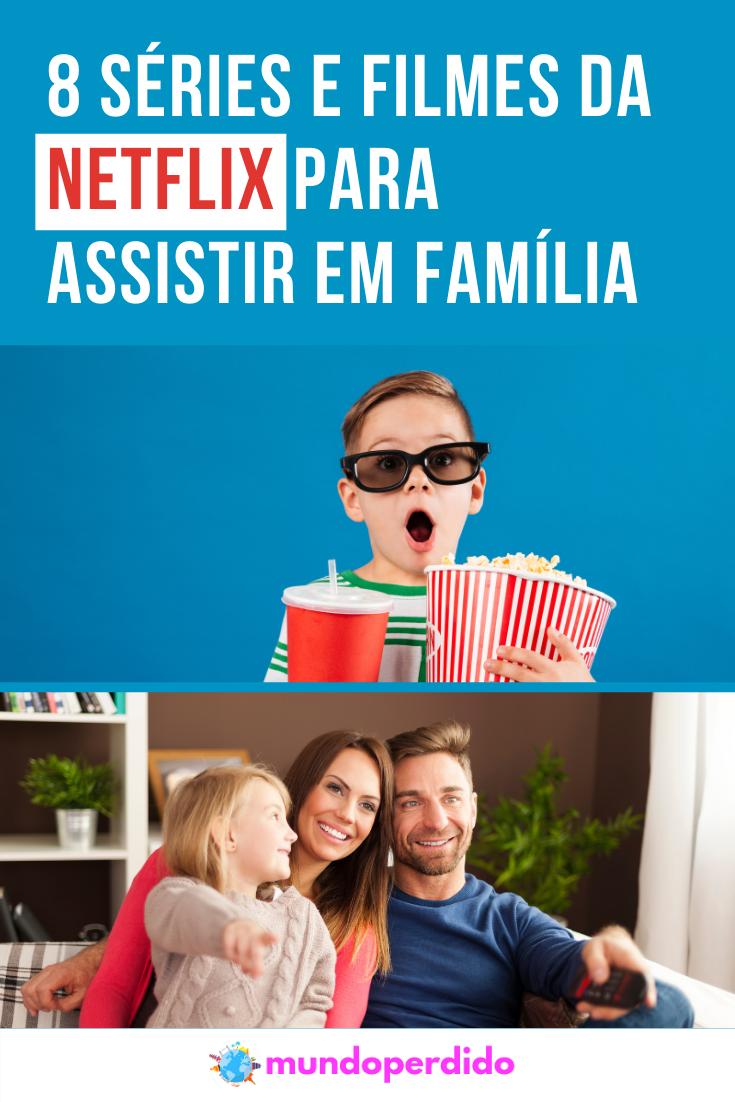 8 Séries e filmes da Netflix para assistir em família
