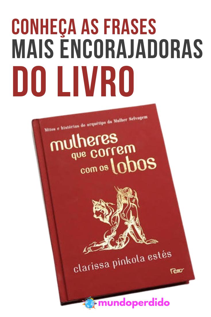 """Conheça as frases mais encorajadoras do livro """"Mulheres Que Correm Com Os Lobos"""""""