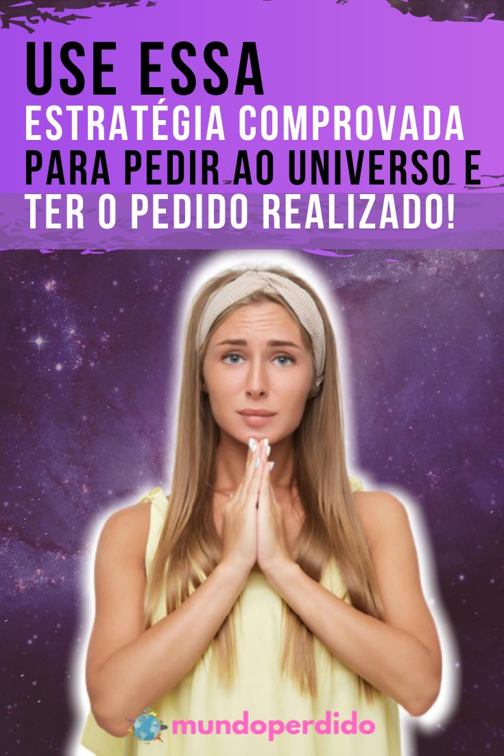 Use essa estratégia comprovada para pedir ao universo e ter o pedido realizado!