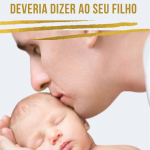 17 Frases cheias de sabedoria que todo pai deveria dizer ao seu filho