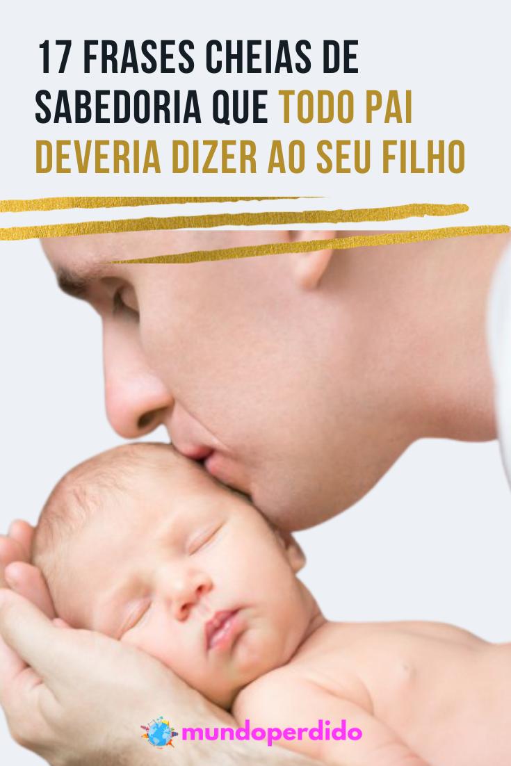 ᐈ 17 Frases cheias de sabedoria que todo pai deveria dizer ao seu filho