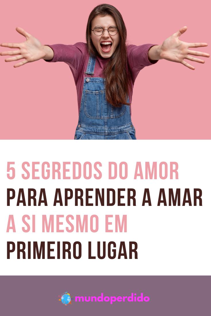 5 Segredos do amor para aprender a amar a si mesmo em primeiro lugar