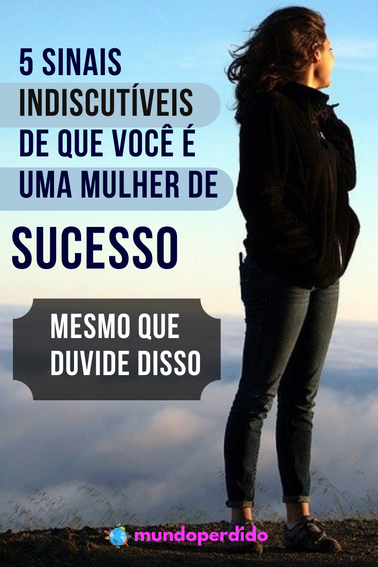 5 Sinais indiscutíveis de que você é uma mulher de sucesso (mesmo que duvide disso)