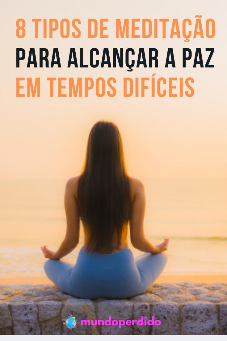 8 Tipos de meditação para alcançar a paz em tempos difíceis