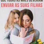 Uma mensagem forte que todas as mães deveriam enviar as suas filhas