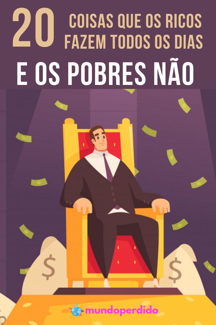 20 Coisas que os ricos fazem todos os dias (e os pobres não)
