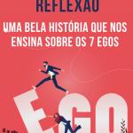 Conto de reflexão, uma bela história que nos ensina sobre os 7 egos