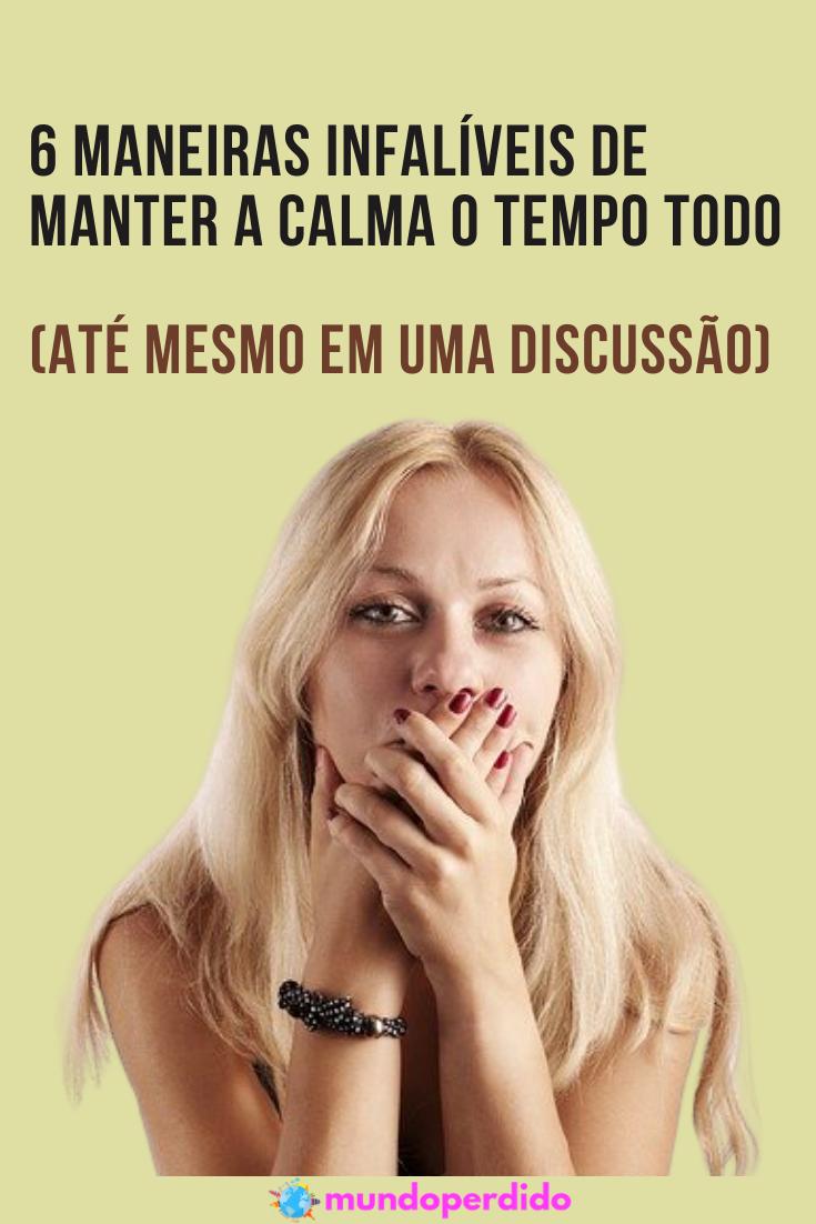 6 Maneiras infalíveis de manter a calma o tempo todo, até mesmo em uma discussão