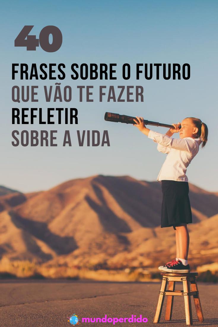 ᐈ 40 Frases sobre o futuro que vão te fazer refletir sobre a vida