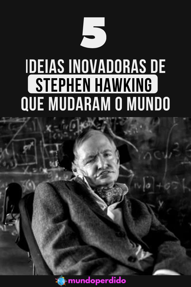 5 Ideias inovadoras de Stephen Hawking que mudaram o mundo