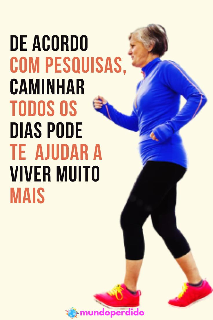 De acordo com pesquisas, caminhar todos os dias pode te ajudar a viver mais