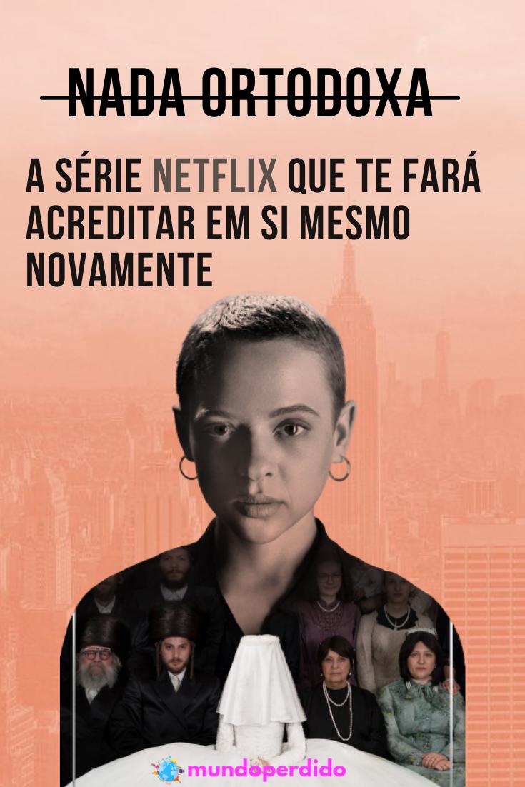 """""""Nada Ortodoxa"""" – A série Netflix que te fará acreditar em si mesmo novamente"""