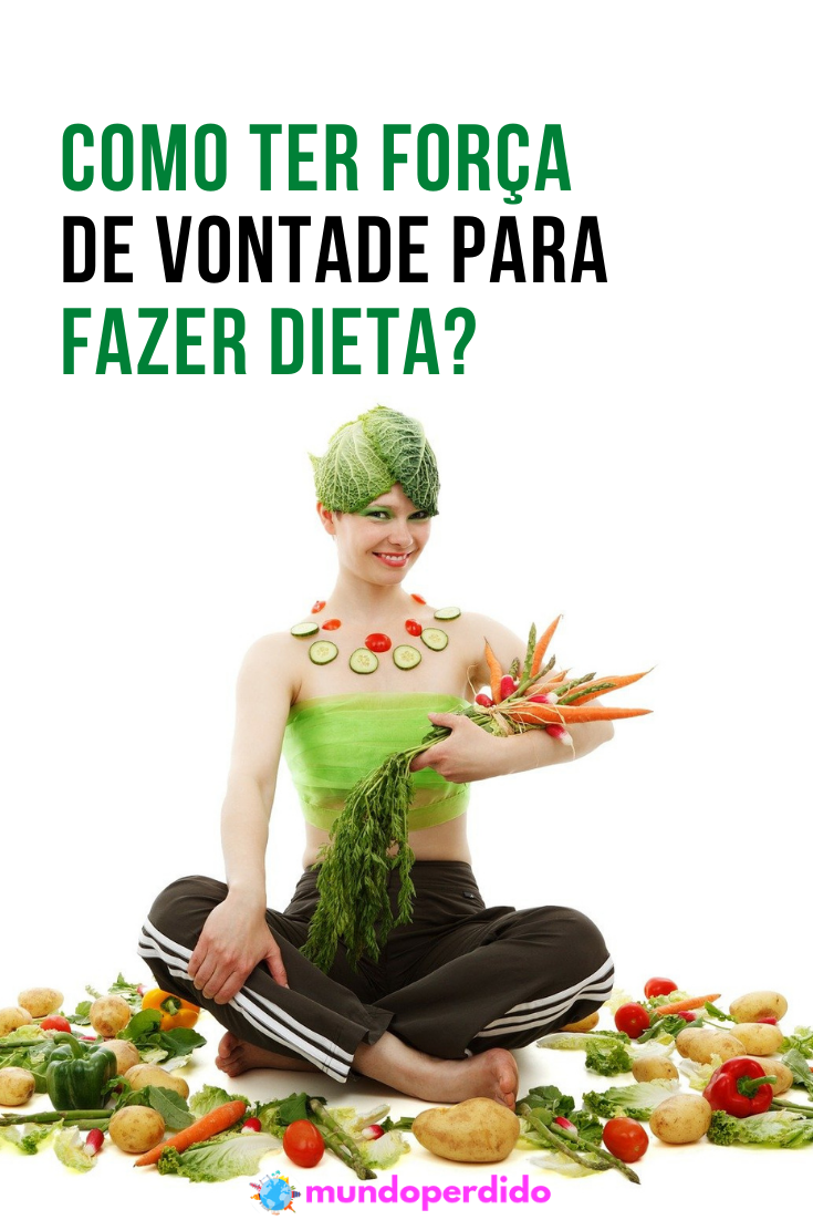 Como ter força de vontade para fazer dieta?