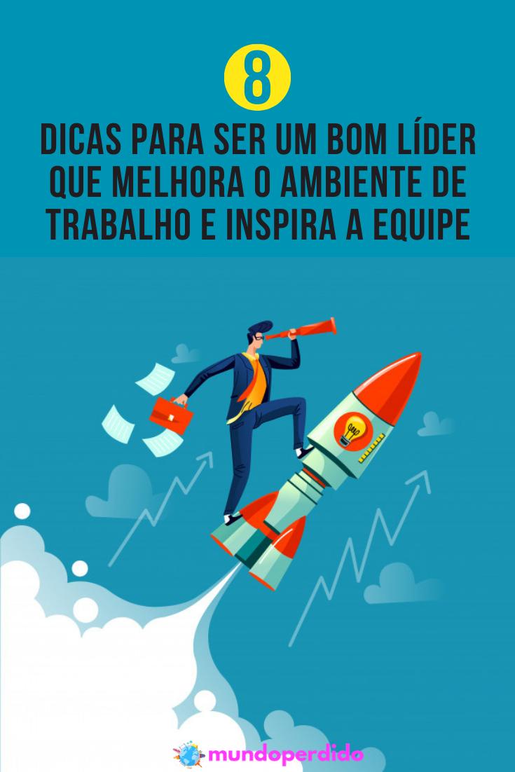 8 Dicas para ser um bom líder que melhora o ambiente de trabalho e inspira a equipe