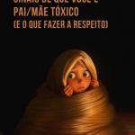 11 Sinais de que você é pai/mãe tóxico (e o que fazer a respeito)