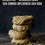 Significado Espiritual Dos Alimentos – Descubra Como Sua Comida Influencia Sua Vida