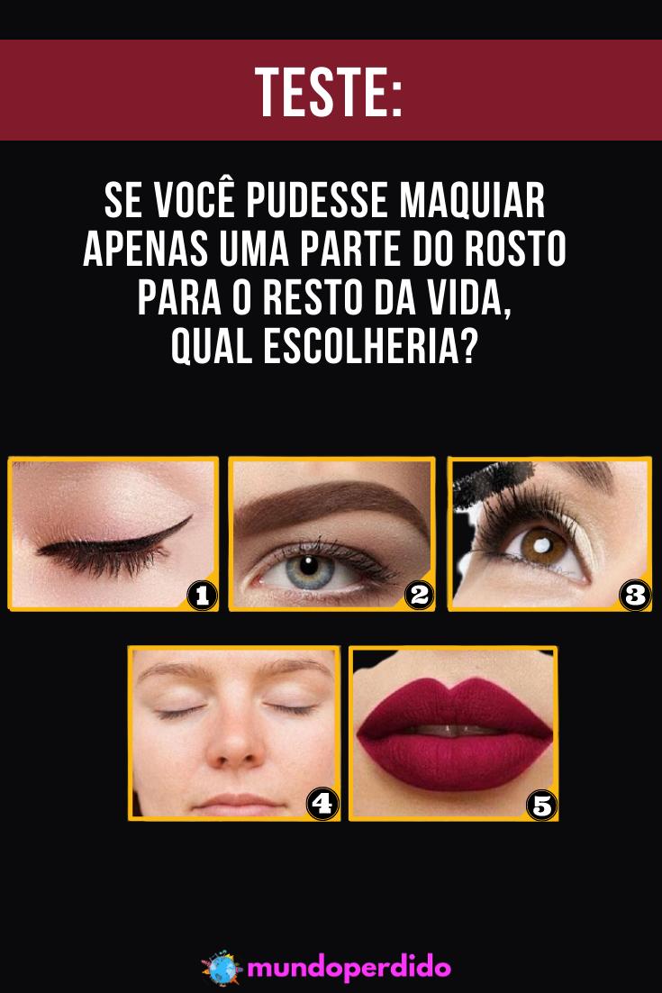 Se você pudesse maquiar apenas uma parte do rosto para o resto da vida, qual escolheria?