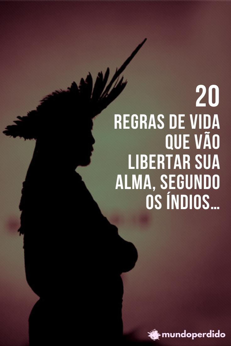 20 Regras de vida que vão libertar sua alma, segundo os índios…